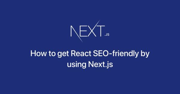 How to get React SEO-friendly by using Next.js