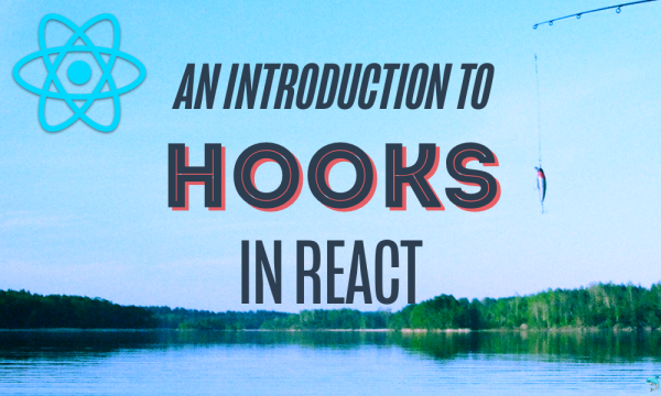An Introduction to Hooks in React
