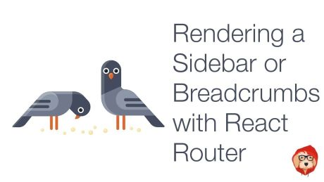 Awesome React - Rendering a Sidebar or Breadcrumbs with React Router v4