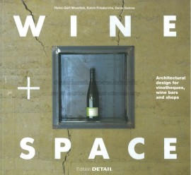 'Wine and Space: Architectural Design for Vinoteques, Wine Bars and Shops' by Denis-Duhme, Katrin Friedrichs and Heinz-Gert Woschek