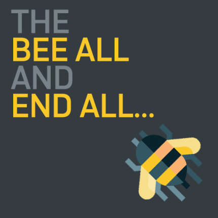 Knowledge article: 'The bee-all and end all'