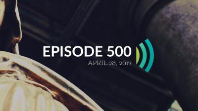 Episode 500: Let's Celebrate 500 Episodes
