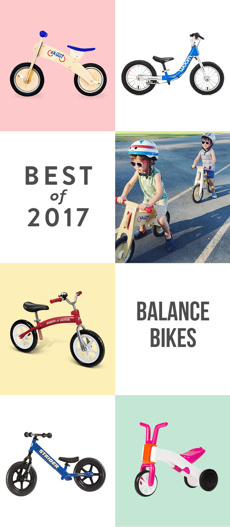 Balance bikes build confidence, independence, and coordination—an awesome trifecta. Many biking experts recommend skipping tricycles and training wheels altogether and starting here instead.