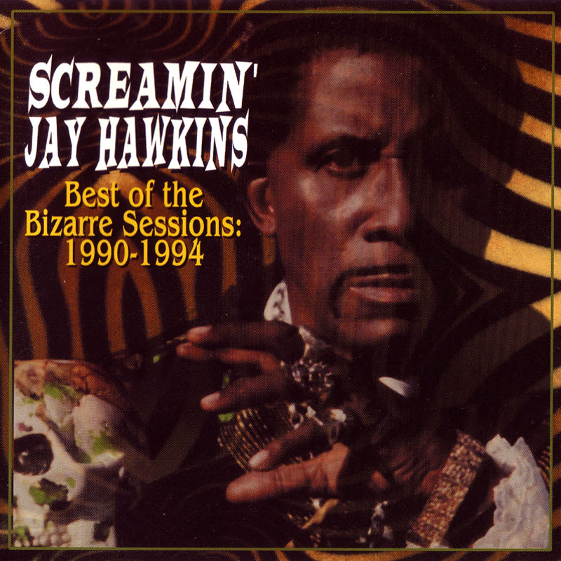 Best Of The Bizarre Sessions: 1990-1994 – Screamin' Jay Hawkins [2000]