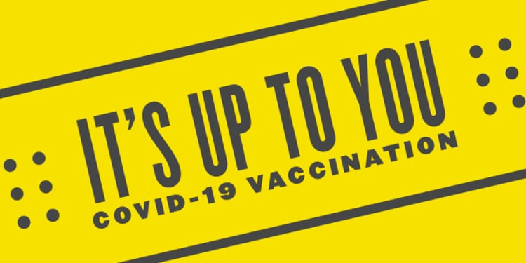 "words ""it's up to you - covid-19 vaccination"" in an illustrated bandaid"