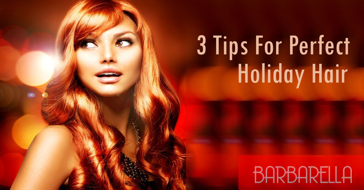 3 Tips For Perfect Holiday Hair