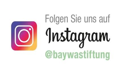 Folgen Sie uns auf Instagram @baywastiftung!