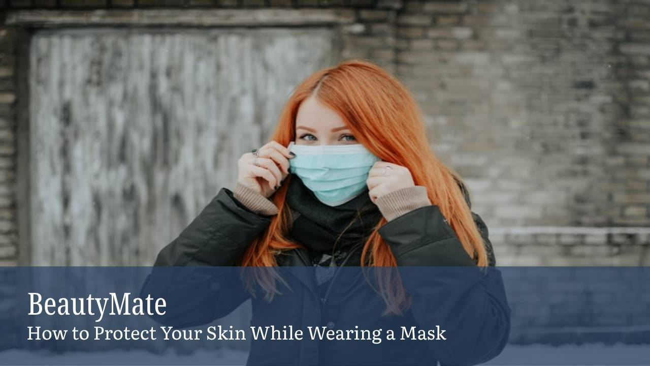 How to Protect Your Skin While Wearing a Mask
