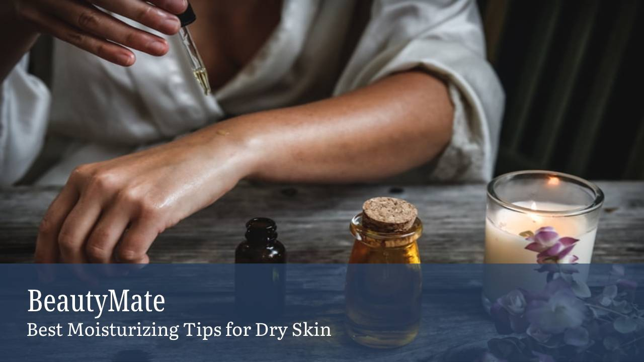 Best Moisturizing Tips for Dry Skin
