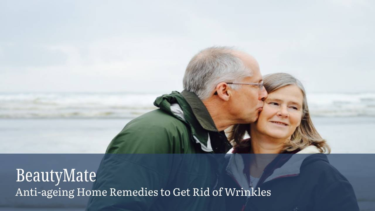 Anti-ageing Home Remedies to Get Rid of Wrinkles