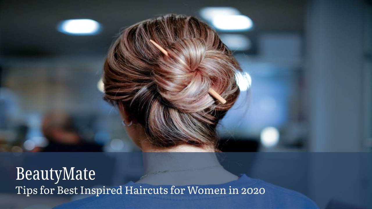 Tips for Best Inspired Haircuts for Women in 2020