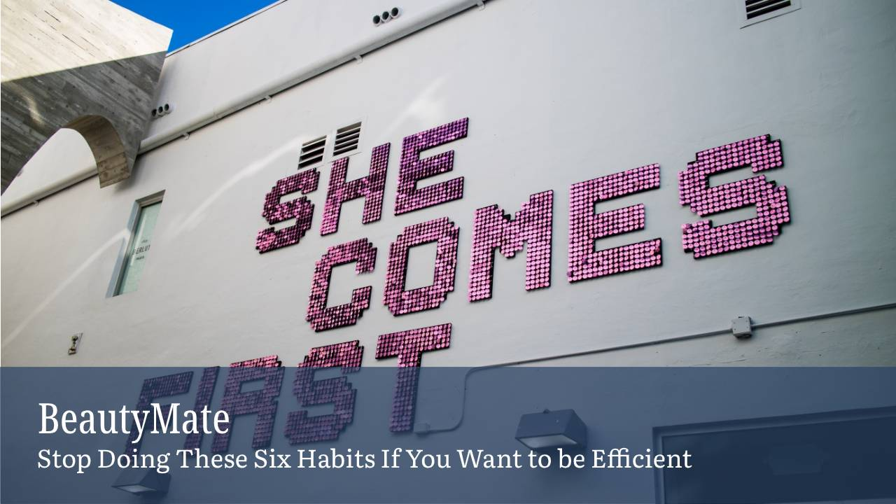 Stop Doing These Six Habits If You Want to be Efficient