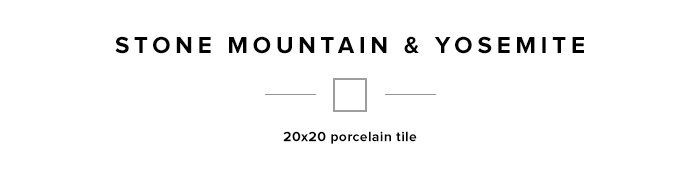 Stone Mountain and Yosemite 20x20 porcelain tile