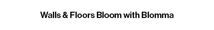 Walls and Floors Bloom with Blomma