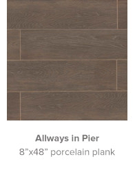 Allways in Pier 8x48 porcelain plank