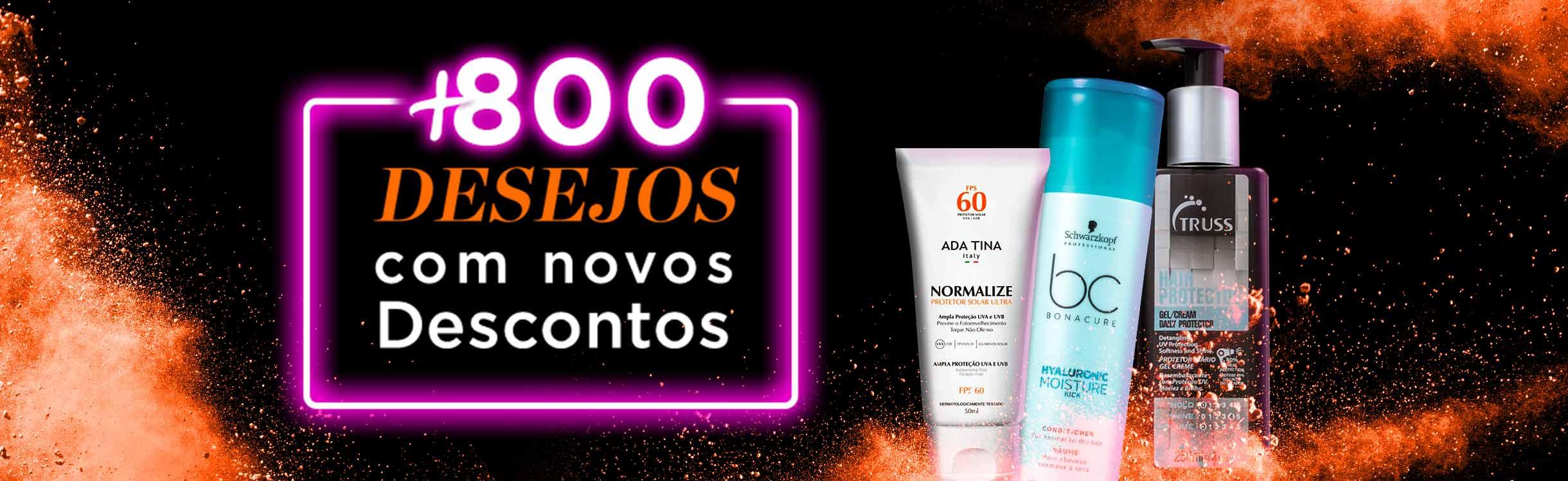 +800 DESEJOS DE BELEZA COM NOVOS DESCONTOS