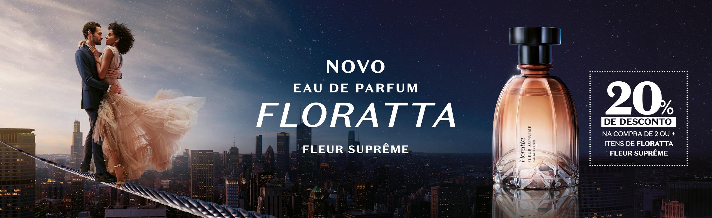 Floratta Fleur Suprême Eau de Parfum. Aproveite 20% de desconto na compra de dois ou mais itens!
