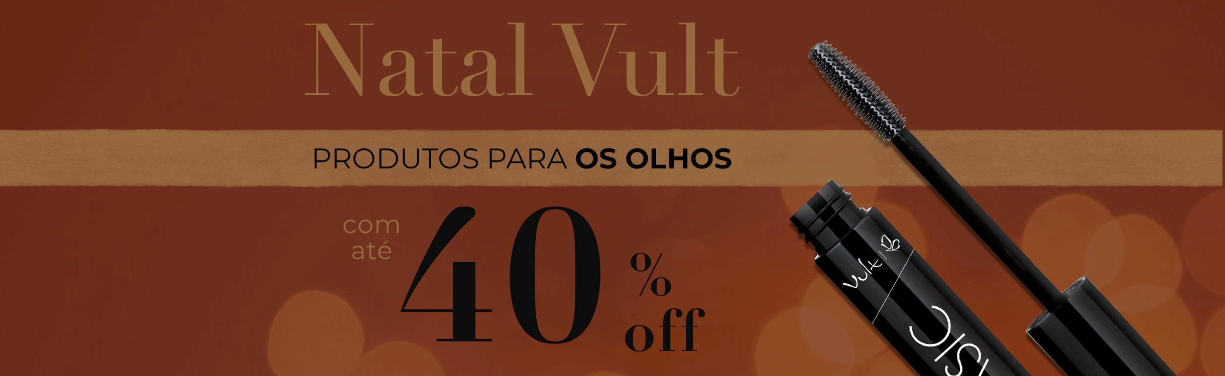 Natal Vult: Produtos para os Olhos com até 40%OFF