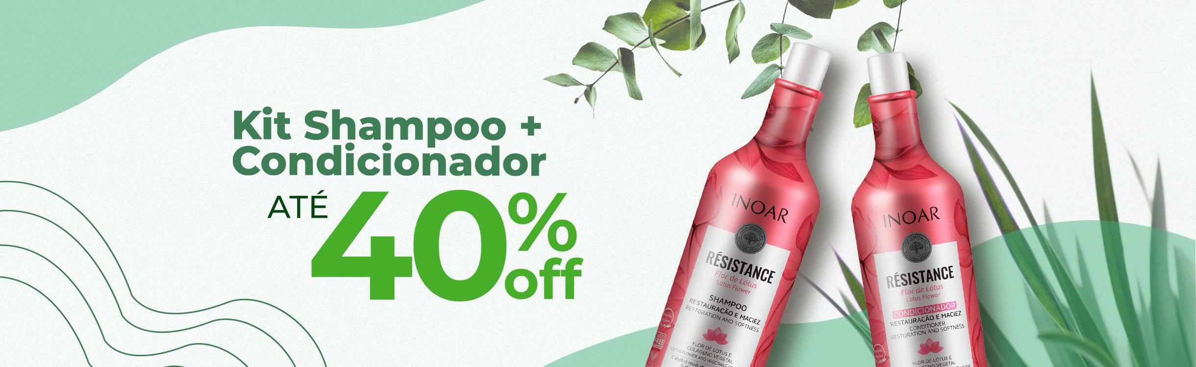 Kit Shampoo + Condicionador até 40%OFF