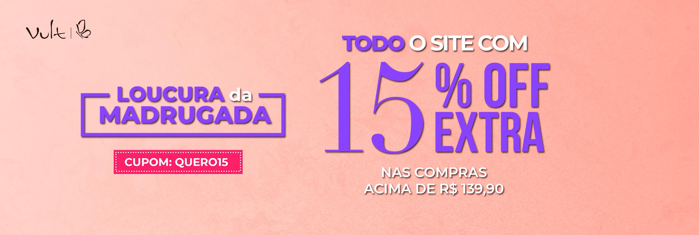 TODO o site com 15% OFF EXTRA nas compras acima de R$ 139,90