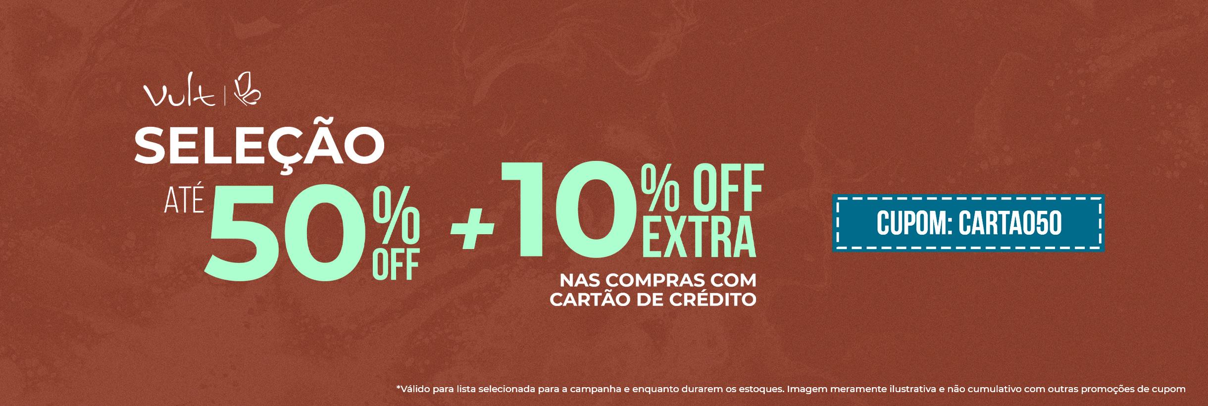 Seleção até 50% OFF + 10% OFF EXTRA nas compras com cartão de crédito
