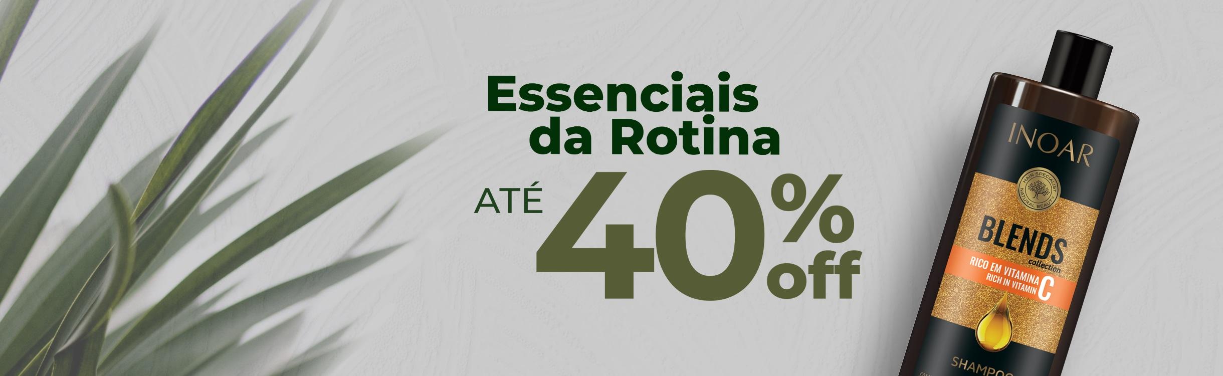 Essenciais da Rotina até 40%OFF
