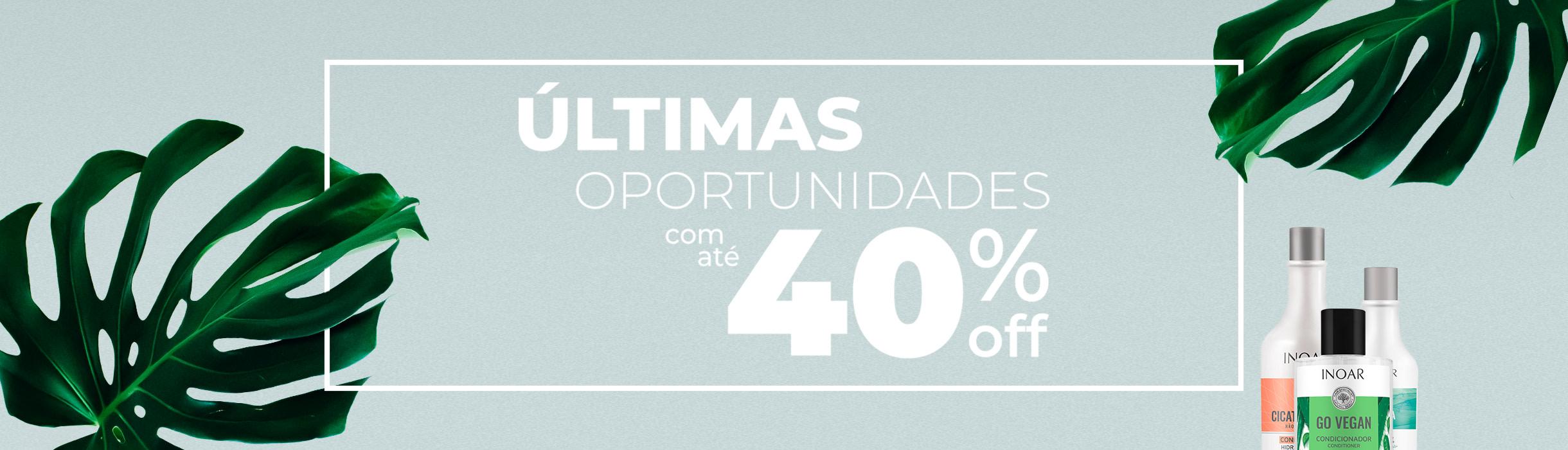 Últimas oportunidades com até 40% OFF