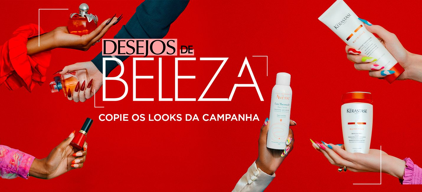 Copie o look da campanha Desejos de Beleza