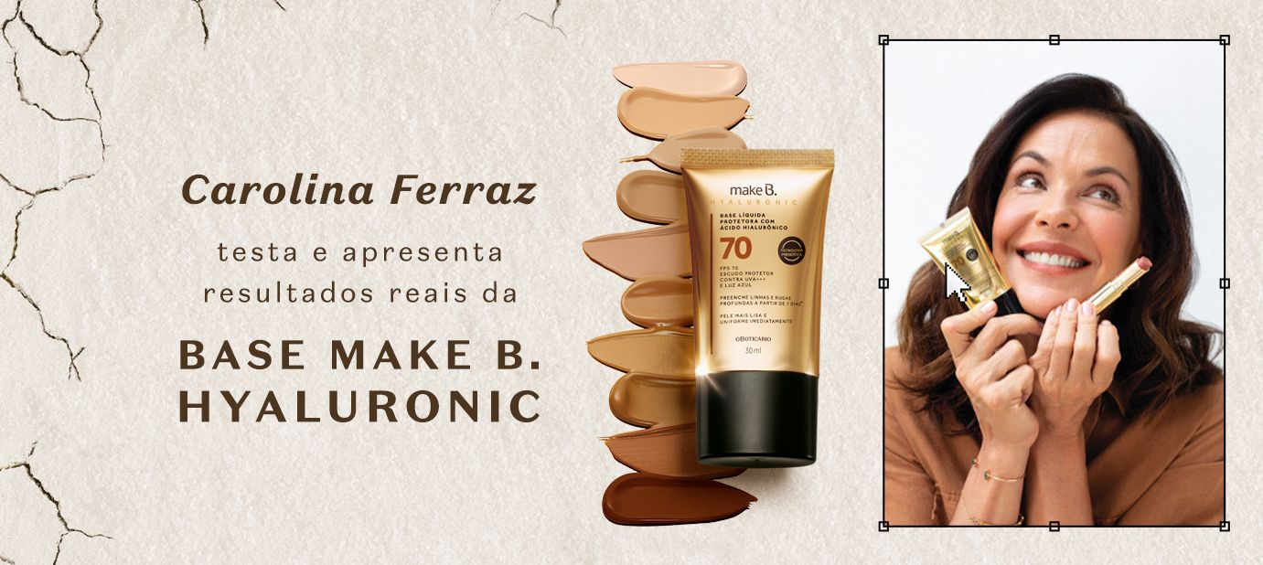 Carolina Ferraz testa e apresenta resultados reais da Base Protetora Make B. Hyaluronic