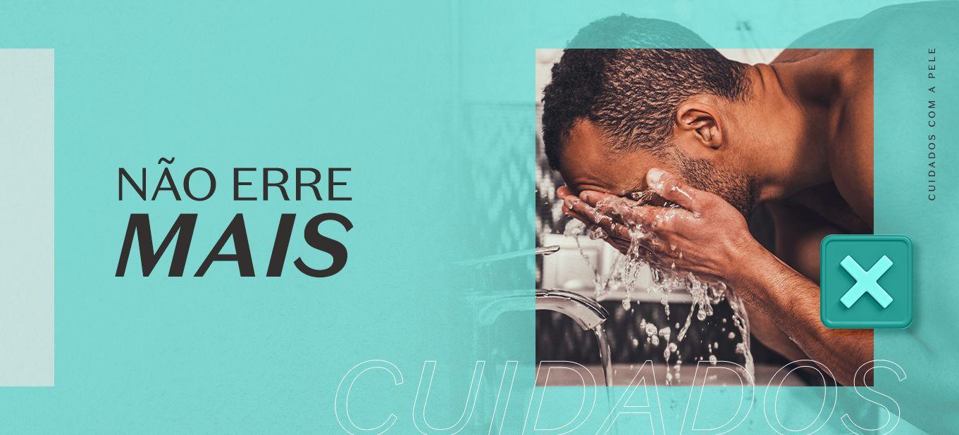 Imagem de homem negro lavando o rosto com água na pia. Fundo azul. Texto: Não erre mais.
