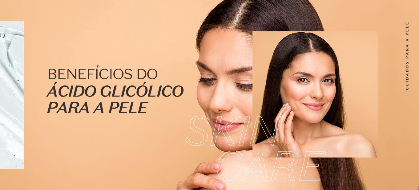 O que é e quais os benefícios do Ácido Glicólico para a pele