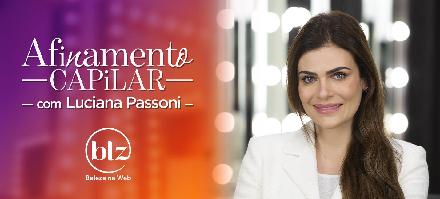 Tudo sobre afinamento capilar com Dra. Luciana Passoni