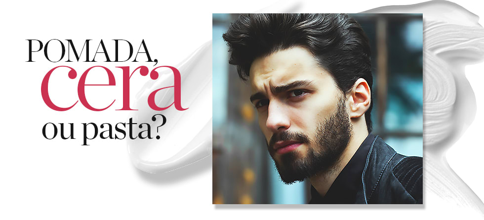 Pomada, cera ou pasta para cabelo masculino? Descubra