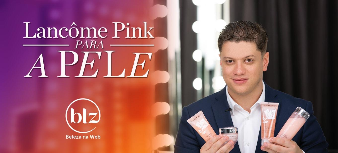 Coleção Pink de Lancôme para cuidados com a pele