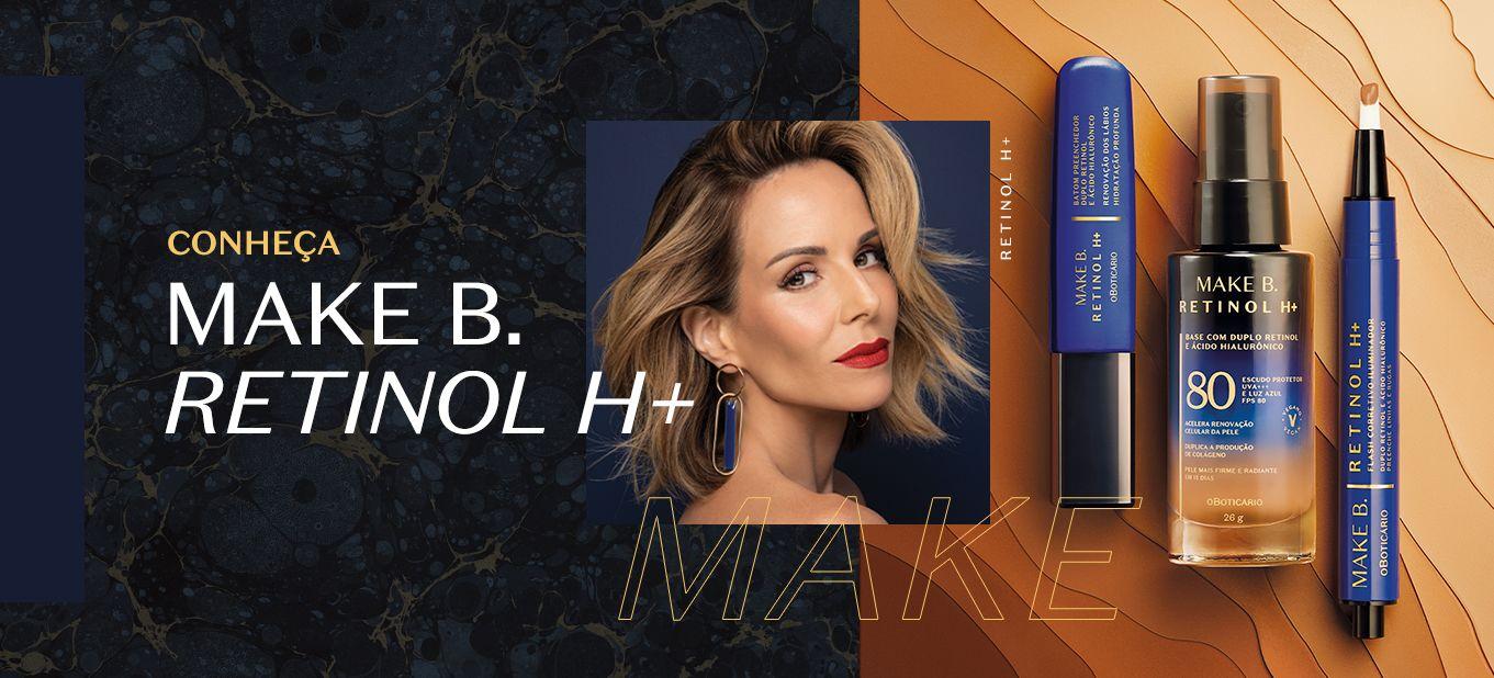 Conheça a linha Make B. Retinol H+