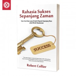 Rahasia Sukses Sepanjang Zaman Cara-Cara Kuno yang Terbukti Mujarab Sepanjang Masa untuk Meraih Kesuksesan