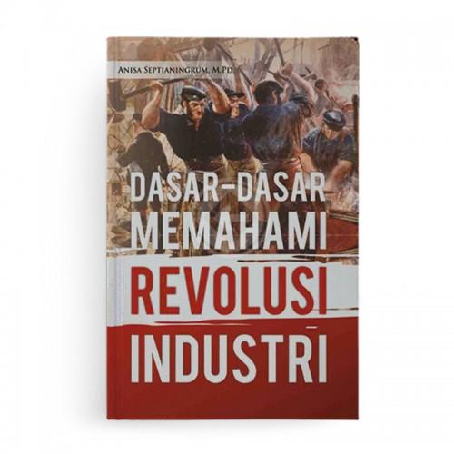 Dasar Dasar Memahami Revolusi Industri