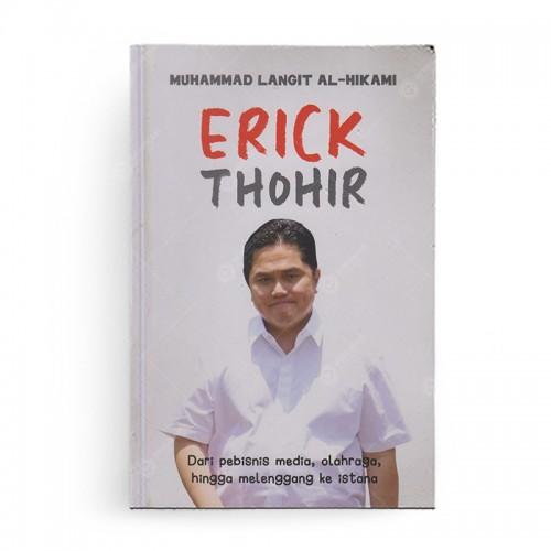 Erick Thohir Dari Pebisnis Media, Olahraga, Hingga Hingga Melenggang ke Istana