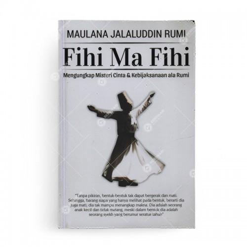 Fihi Ma Fihi Mengungkap Misteri Cinta dan Kebijaksanaan Ala Rumi