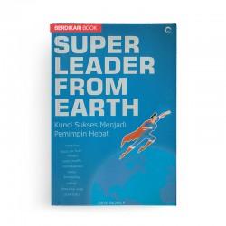Super Leader From Earth Kunci Sukses Menjadi Pemimpin Hebat