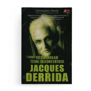 Membongkar Teori Dekonstruksi Jacques Derrida