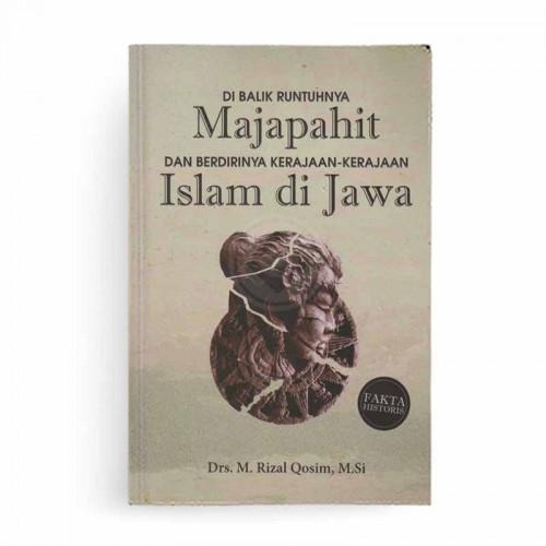 Di Balik Runtuhnya Majapahit dan Berdirinya Kerajaan Kerajaan Islam di Jawa
