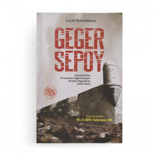Geger Sepoy: Sejarah Kelam Perseteruan Inggris dengan Keraton Yogyakarta (1812-1815)
