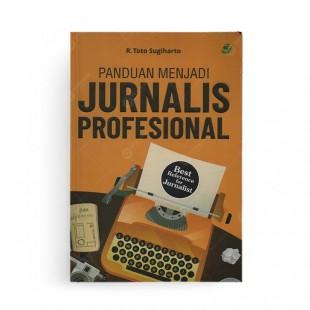 Panduan Menjadi Jurnalis Profesional