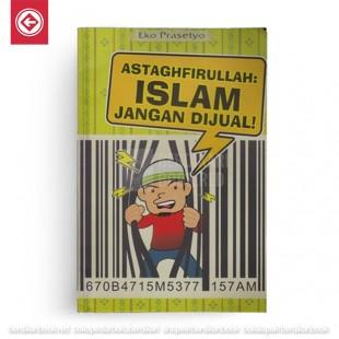Astagfirullah Islam Jangan Dijual!