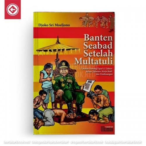 Banten Seabad Setelah Multatuli – Catatan Seorang Tapol 12 Tahun dalam Tahanan, Kerja Rodi dan Pembuangan