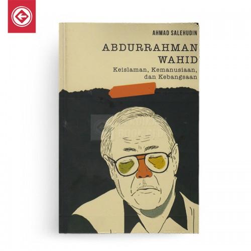 Abdurrahman Wahid Keislaman Kemanusiaan dan Kebangsaan