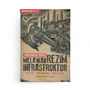 Melawan Rezim Infrastruktur Studi Ekonimi Politik