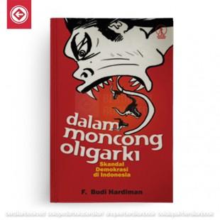 Dalam Moncong Oligarki - Skandal Demokrasi di Indonesia