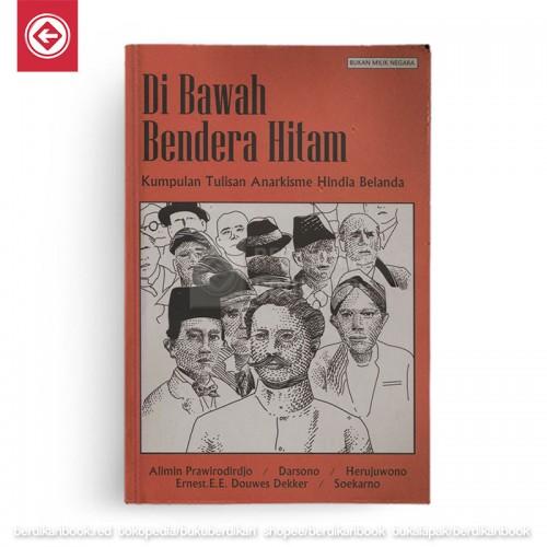 Di Bawah Bendera Hitam- Kumpulan Tulisan Anarkisme Hindia Belanda